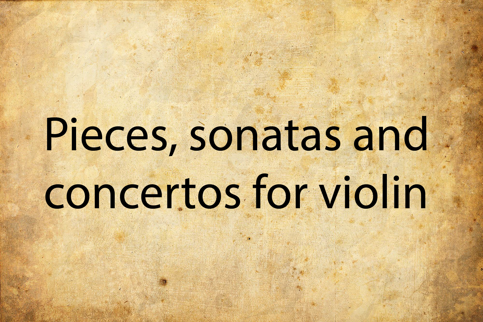 Pieces, sonatas and concertos for violin